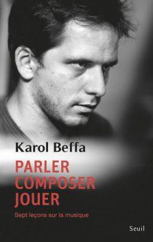 parler-composer-jouer-karol-beffa-editions-du-seuil